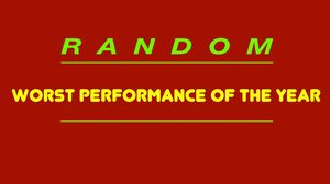 Random: Worst Performance Of The Year!