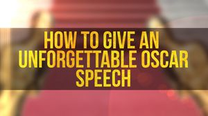 How To Give An Unforgettable Oscar Speech
