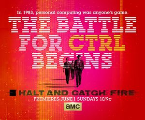 The Battle for CTRL Begins poster, Halt and Catch Fire