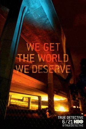 We Get The World We Deserve Poster #2