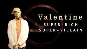 Valentine - Super-Rich, Super-Villain
