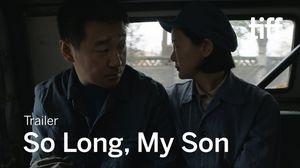 'So Long, My Son' trailer